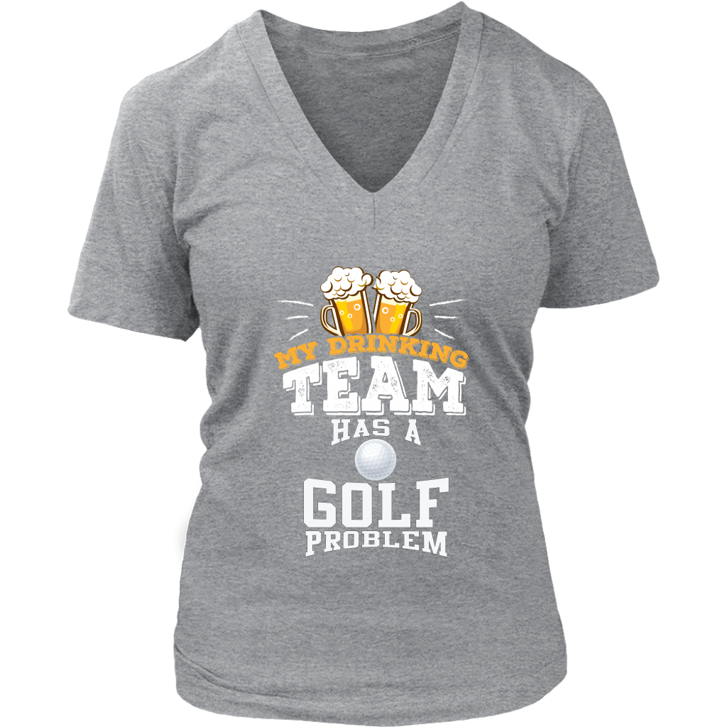 a0ff904d0f Women's My Drinking Team Has A Golf Problem V-Neck T-Shirt - Funny Gift