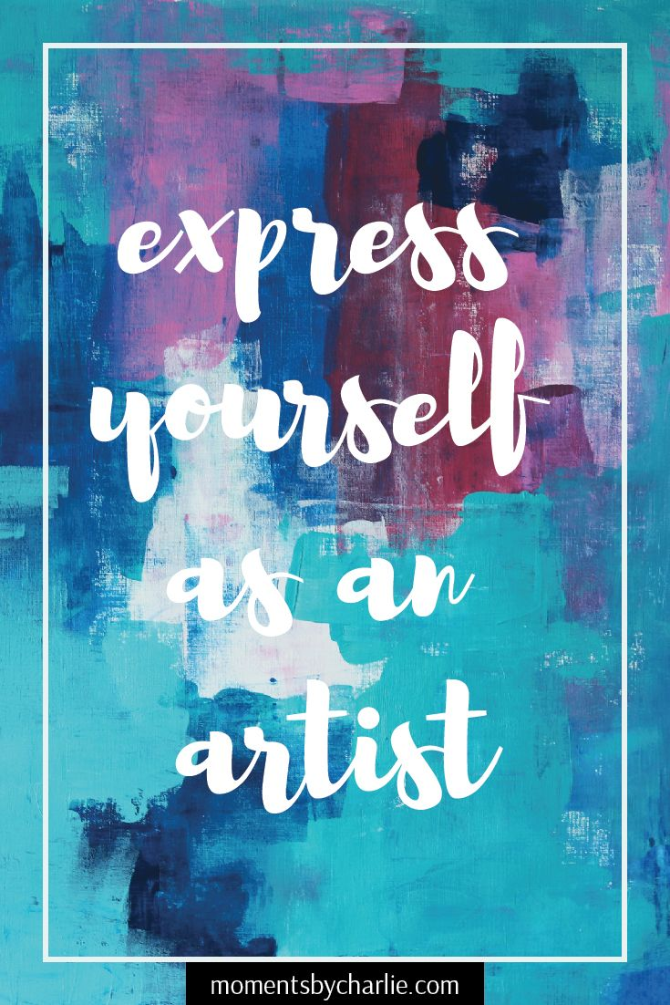 Arte Express Yourself Express Yourself As An Artist Moments By Charlie Blog