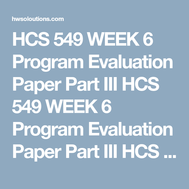 Hcs  Week  Program Evaluation Paper Part Iii Hcs  Week