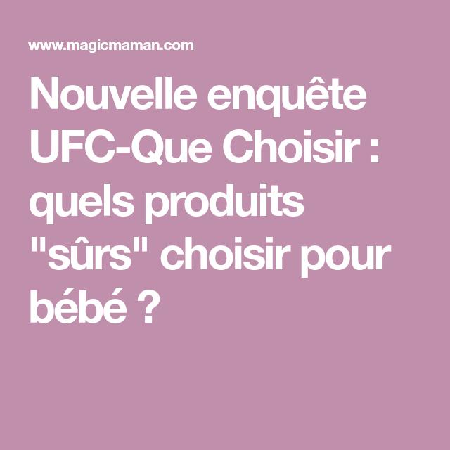 Nouvelle Enquete Ufc Que Choisir Quels Produits Surs Choisir Pour Bebe Ufc Produits Nouveau Ne