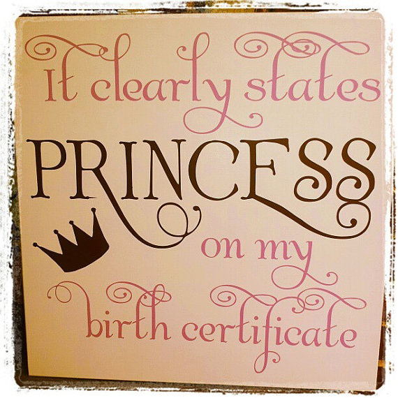 It Clearly States Princess on my birth certificate | Signs I made ...