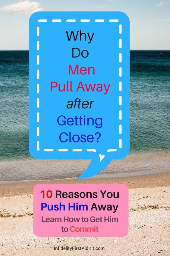 6 Reasons Why Men Pull Away After Getting Close   Why men