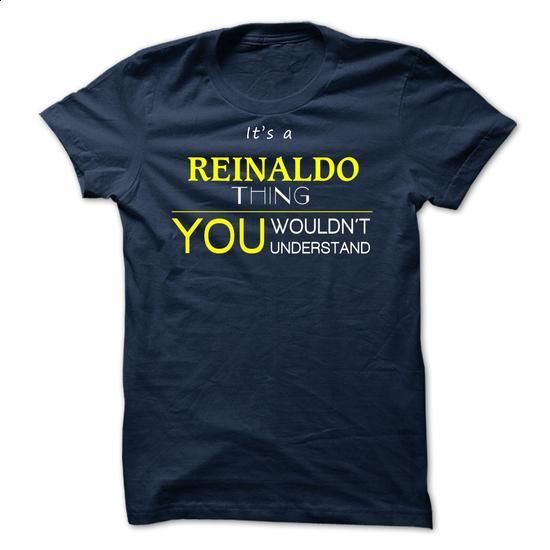 REINALDO  -ITS A REINALDO THING ! YOU WOULDNT UNDERSTAN - #sweatshirt hoodie #big sweater. ORDER HERE => https://www.sunfrog.com/Valentines/REINALDO--ITS-A-REINALDO-THING-YOU-WOULDNT-UNDERSTAND.html?68278