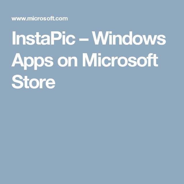 InstaPic Windows Apps on Microsoft Store Microsoft