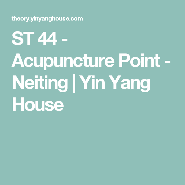 ST 44 - Acupuncture Point - Neiting   Yin Yang House