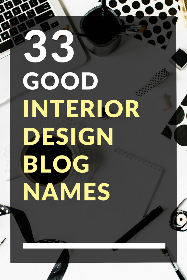 33 Good Interior Design Blog Names Blog Names Name For Instagram Teacher Blogs