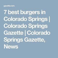 7 best burgers in Colorado Springs   Colorado Springs Gazette   Colorado Springs Gazette, News