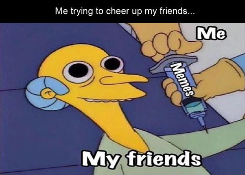 Cheer Up My Friends Funny Relationship Memes Funny Memes Funny Pictures