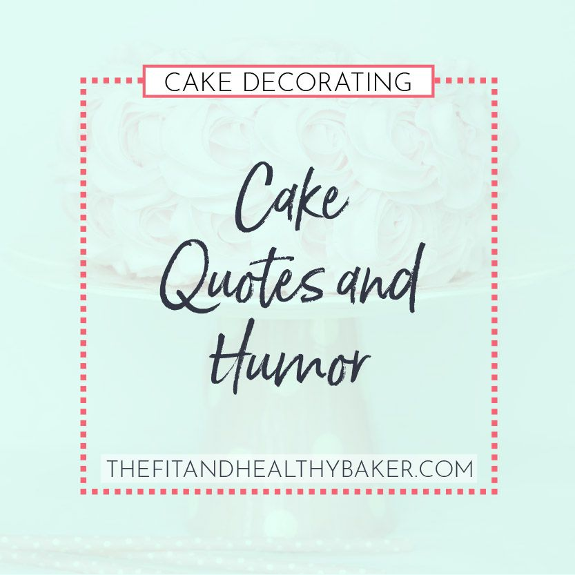 Meaningful cake quotes and humor for inspiration. For those