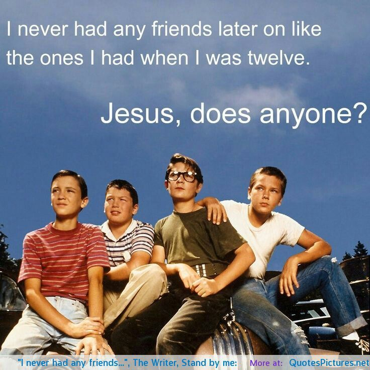 This Quote Is At The End Of The Movie My Absolute Favorite Movie Of All Time Stand By Me I Movie Movie Quotes