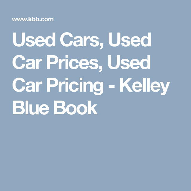 Used Cars Used Car Prices Used Car Pricing Kelley Blue Book Used Car Prices Blue Books Car Prices