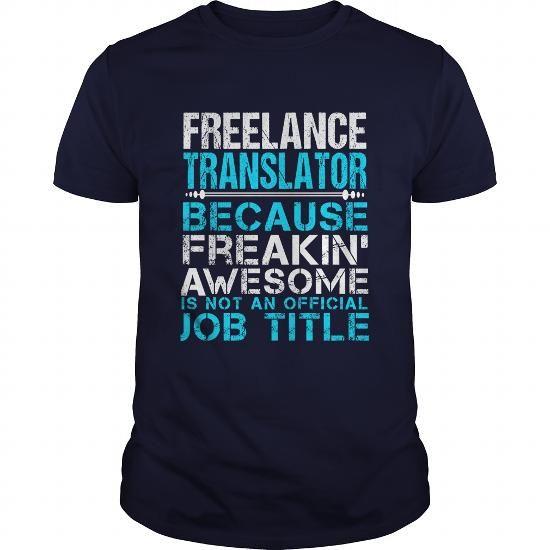 FREELANCE TRANSLATOR T Shirts, Hoodies. Get it now ==► https://www.sunfrog.com/LifeStyle/FREELANCE-TRANSLATOR-110456488-Navy-Blue-Guys.html?41382
