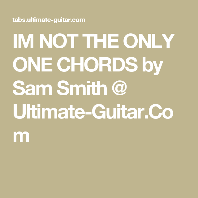 Im Not The Only One Chords By Sam Smith Ultimate Guitar