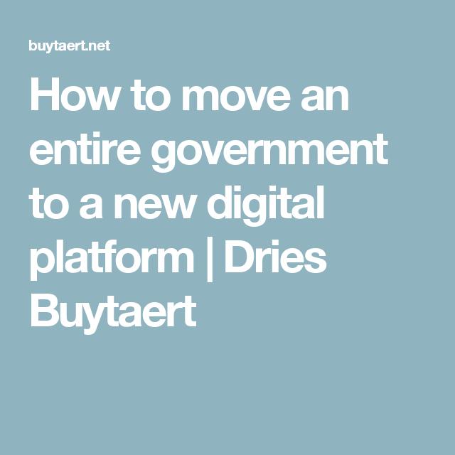 How to move an entire government to a new digital platform | Dries Buytaert