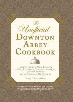 """The Unofficial Downton Abbey Cookbook.  Contains recipes the characters of """"Downton Abbey"""" might find themselves making, including Mrs. Patmore's dropped roasted chicken, dainty petits fours with buttercream fondant, and mock turtle soup."""