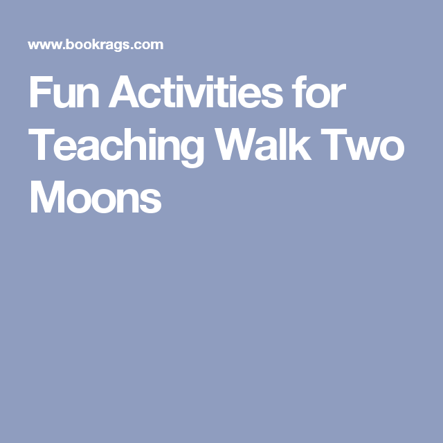 fun activities for teaching walk two moons school novel the bookrags lesson plan on walk two moons suggests fun classroom activities that get students engaged in the work and its importance