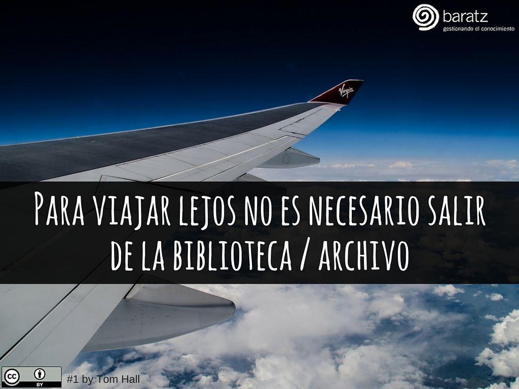 Para viajar lejos no es necesario salir de la biblioteca / archivo