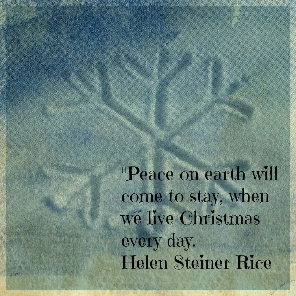 Peace On Earth Will Come To Stay When We Live Christmas Every Day Helen Steiner Rice Helen Steiner Rice Helen Steiner Rice Poems Peace On Earth