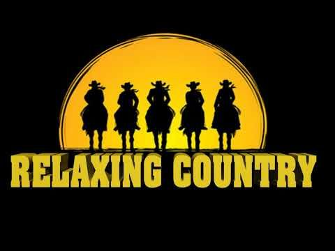 Best Relaxing Country Song- Top 100 Country Songs Of All Time