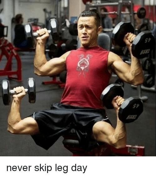 Never Skip Leg Day Meme On Me Me Funny Memes Memes Guy Friends