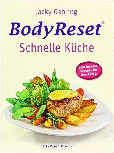 BodyReset - Schnelle Küche: 100 leckere Rezepte für den Alltag: Amazon.de: Jacky Gehring: Bücher