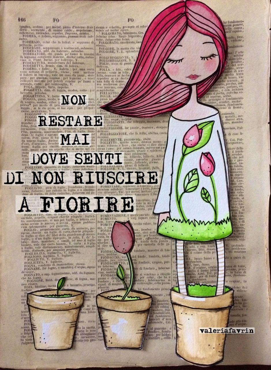 Non restare mai dove senti che non riesci a fiorire.