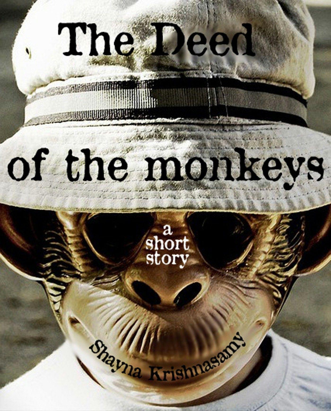"""""""The Deed Of The Monkeys""""  ***  Shayna Krishnasamy  (2011)"""