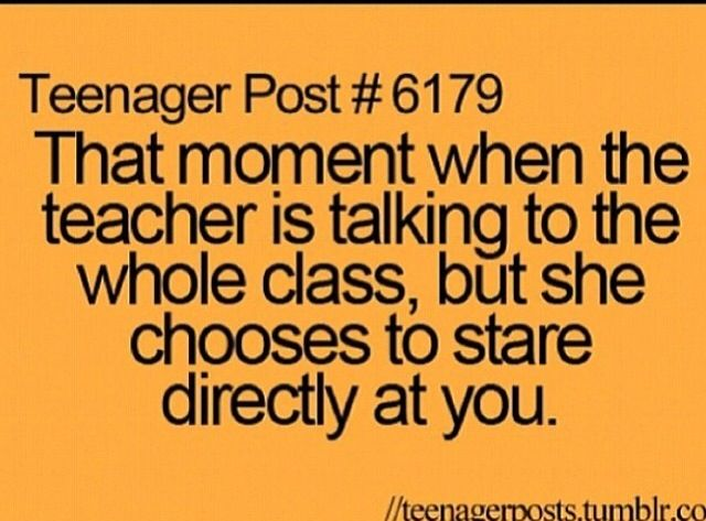 When teachers do that.... Teenager Posts