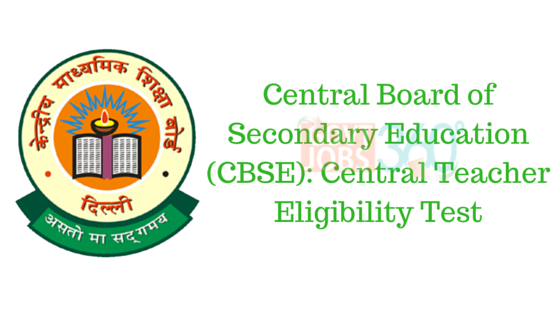 Central Board of Secondary Education (CBSE): Central Teacher Eligibility Test