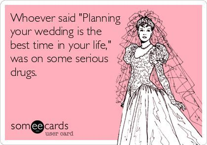 """Wedding planning stress in one meme. Whoever said """"planning your wedding is the best time in ..."""