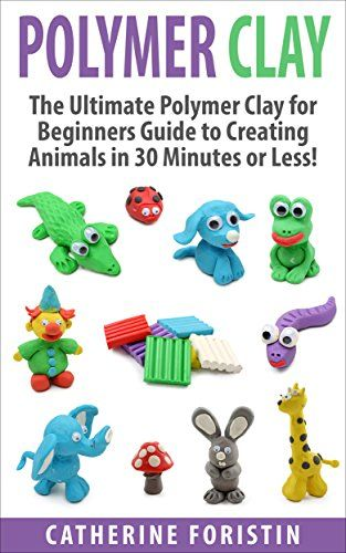 Polymer Clay: The Ultimate Beginners Guide to Creating Animals in 30 Minutes or Less! (Polymer Clay - Polymer Clay for Beginners - Clay - Polyer Clay Animals - Polymer Clay Jewelry - Sculpture) by Catherine Foristin http://www.amazon.com/dp/B00UNLDCQA/ref=cm_sw_r_pi_dp_s7PKvb1T1042W