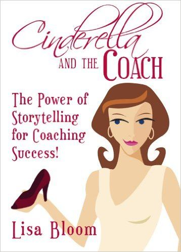 Cinderella and the Coach - the Power of Storytelling for Coaching Success! | Lisa Bloom
