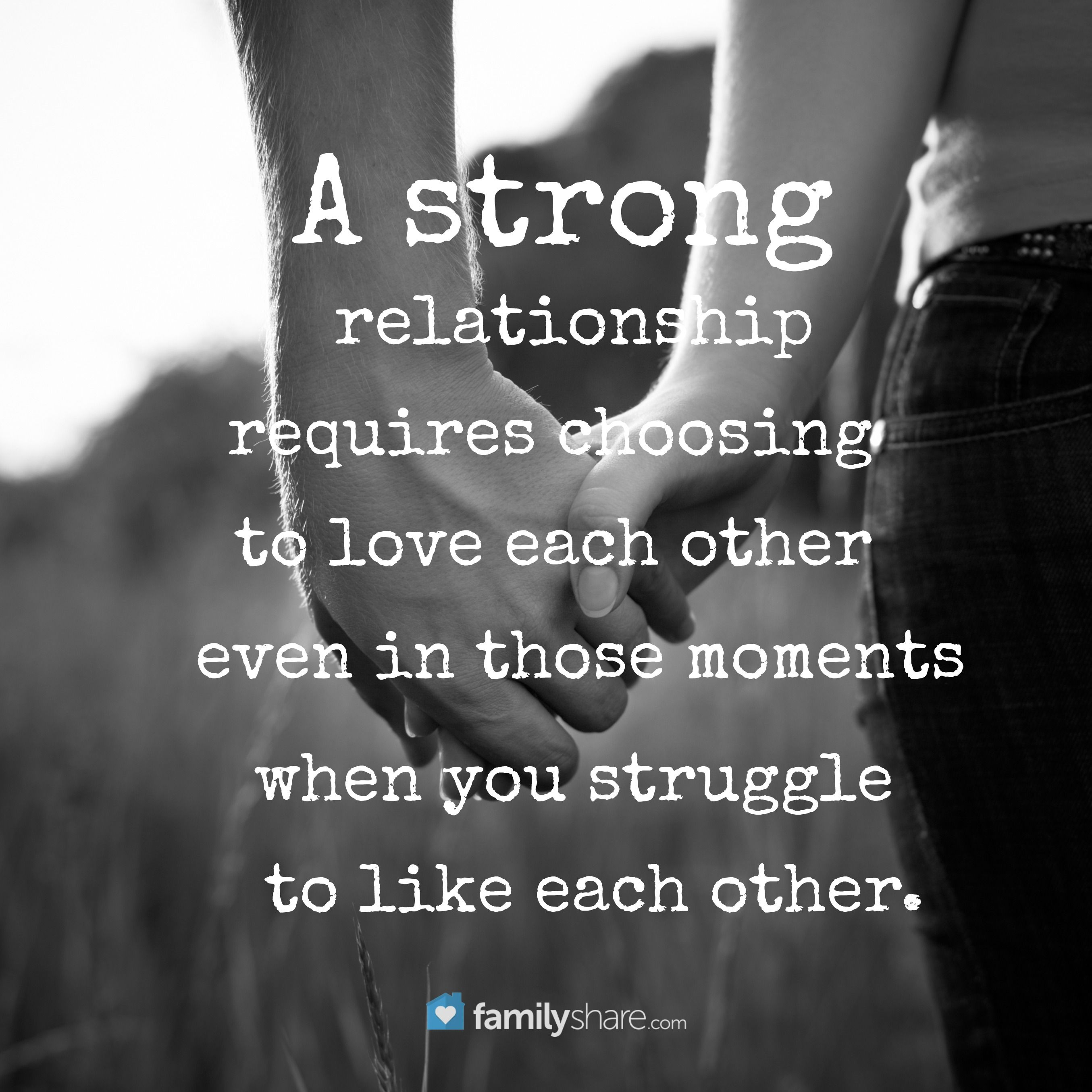 Quotes About Strong Relationship A Strong Relationship Requires Choosing To Love Each Other Even In