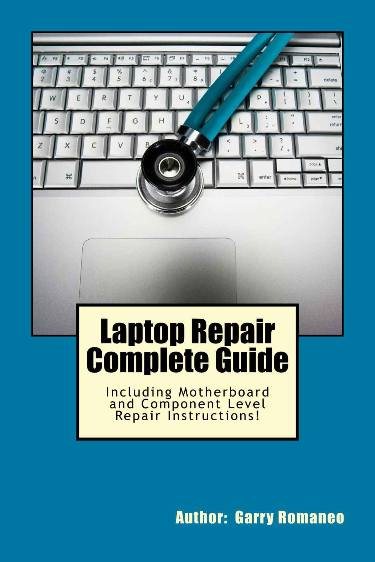 Laptop Repair Complete Guide; Including Motherboard Component Level Repair!:  Garry Romaneo: 9781468096521: Amazon.com: Books