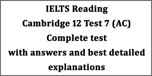 IELTS Reading: Cambridge 12 test 3/test 7 (AC) with answers