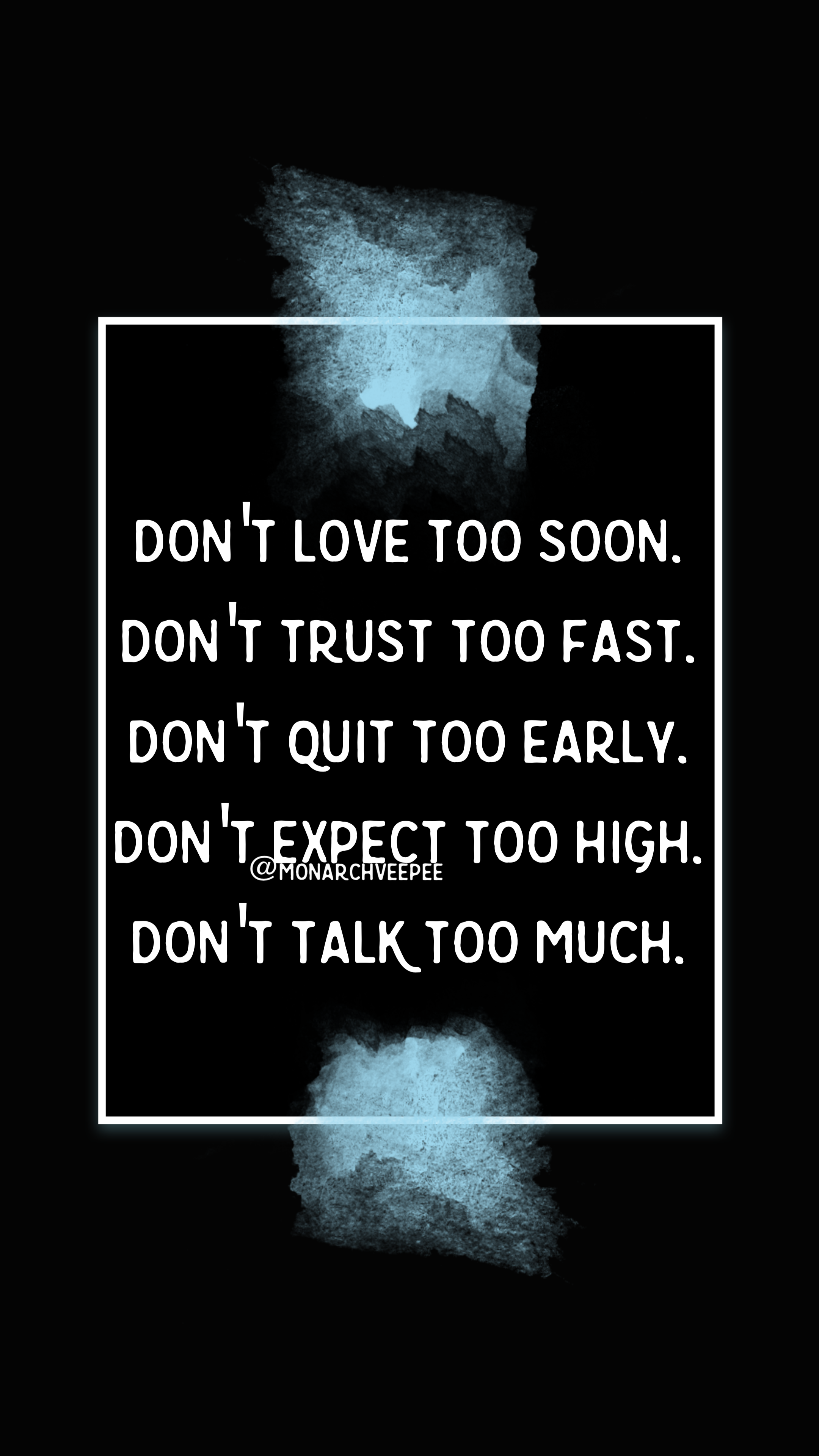 Don T Love Too Soon Don T Trust Too Fast Don T Quit Too Early Don T Expect Too High Don T Talk Too Much Brotherhood Is Happine Life Quotes Quotes Sayings