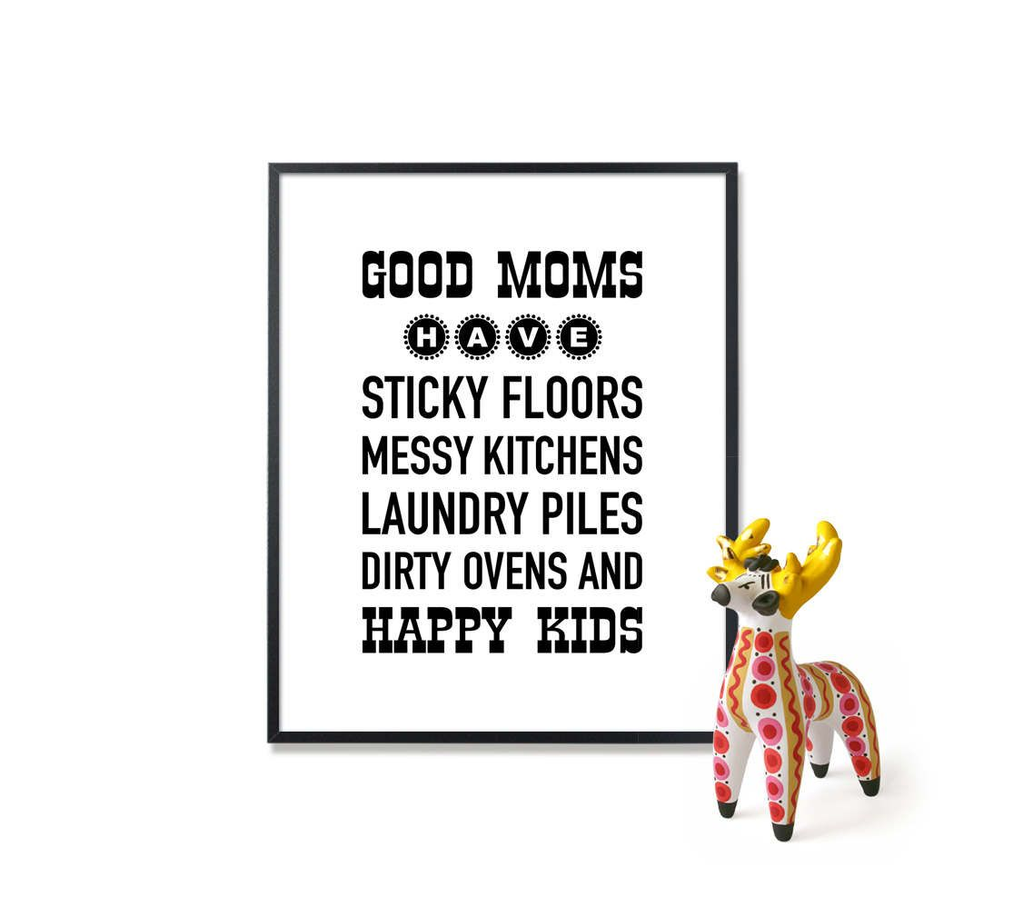 Good Moms Have Sticky Floors Messy kitchens Wall Decor Art Printable ...