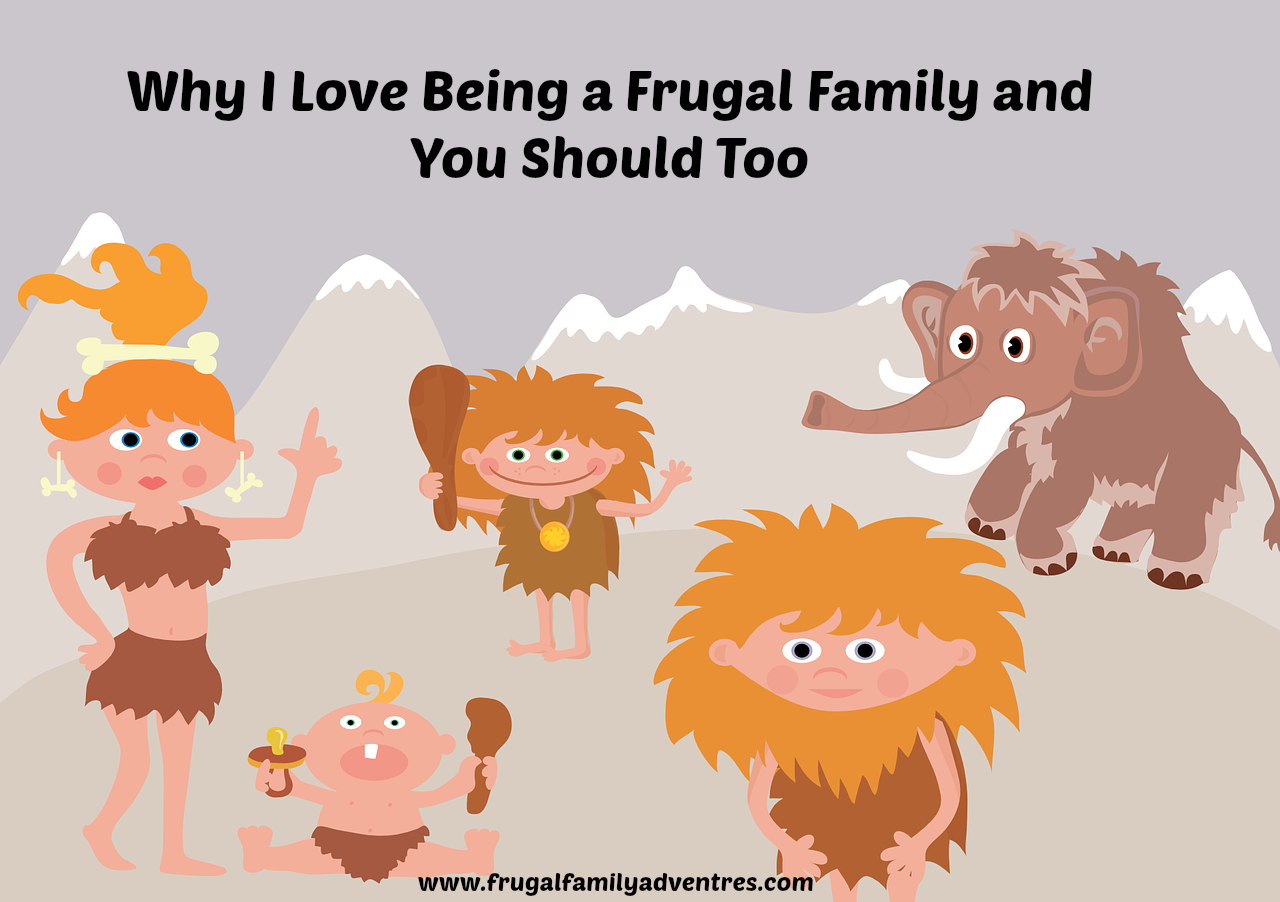 Why I Love Being a Frugal Family and You Should Too