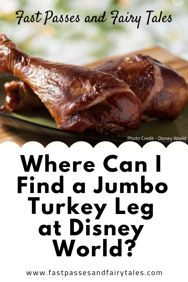 Where Can I Find a Jumbo Turkey Leg at Disney World? – Fast Passes and Fairly Tales
