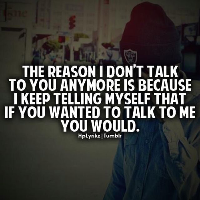 The reason I don't talk to you anymore..