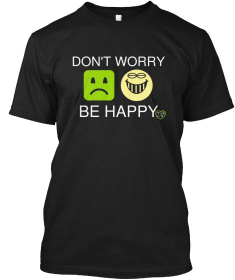 DON'T WORRY BE HAPPY  Check out my t-shirt page on Facebook herehttps://www.facebook.com/pages/Pick-Your-T-Shirt/423848901140657
