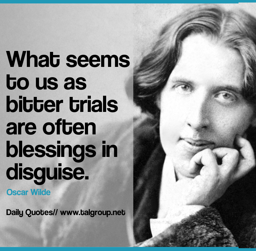 Career Lesson: What seems to us as bitter trials are often blessings in disguise. #Leadership #Inspire #Quote #OscarWilde #Poetry #LiteraryGiants #Business #Opportunity