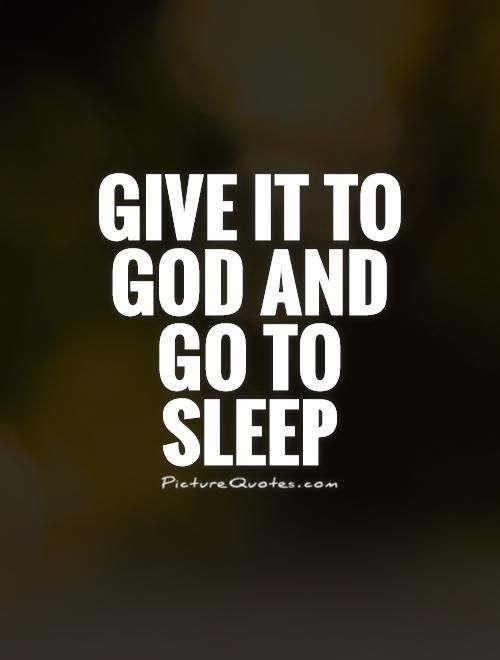 Give It To God And Go To Sleep Picture Quotes 2016