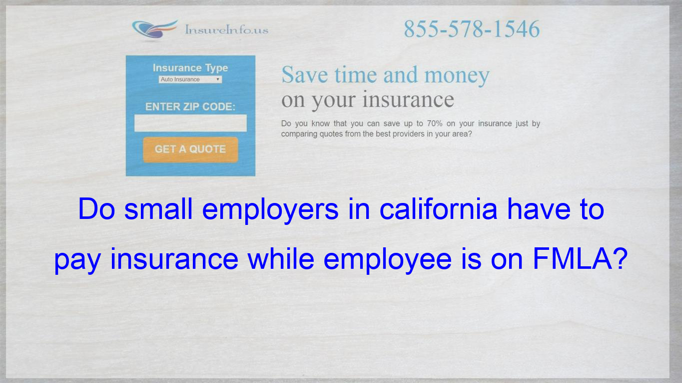 Do Small Employers In California Have To Pay Insurance While