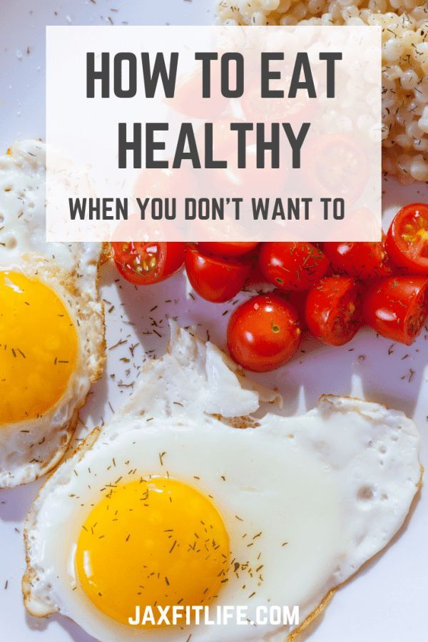 How to Eat Healthy When You Don't Want to -