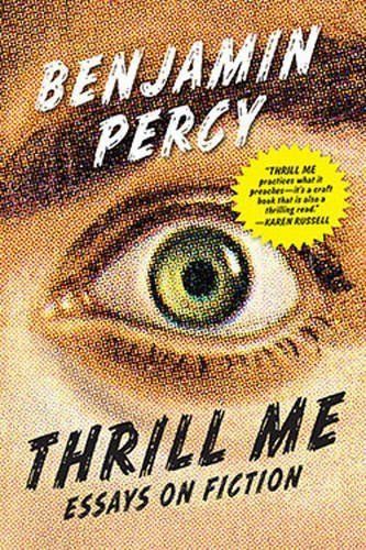 Thrill Me: Essays on Fiction by Benjamin Percy… Minnesota Book Award Submission  #MNBA17 #Nonfiction