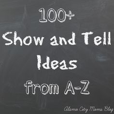100 Show and Tell Ideas Ahh finally a mom made a go to list
