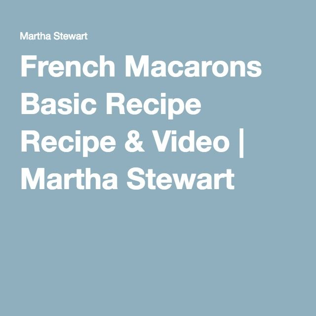 French Macarons Basic Recipe Recipe & Video | Martha Stewart