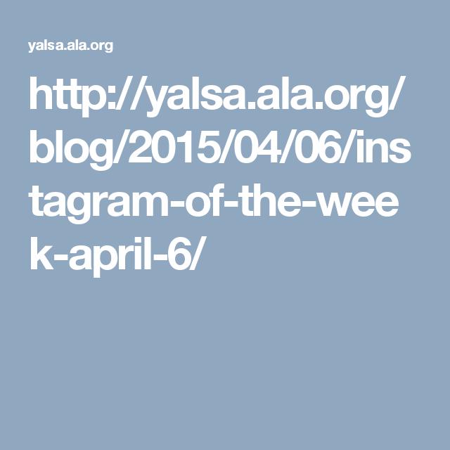 http://yalsa.ala.org/blog/2015/04/06/instagram-of-the-week-april-6/