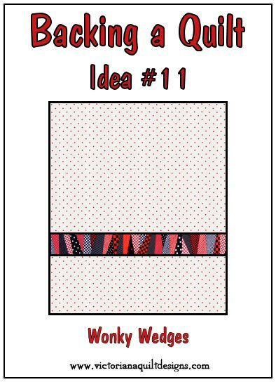 Backing a Quilt Idea #11 - Wonky Wedges You'll find the previous Quilt Backing Ideas here: http://victorianaquiltdesigns.com/VictorianaQuilters/Library/UsefulInfo/VQDInspiration/QuiltBackingIdeas.htm